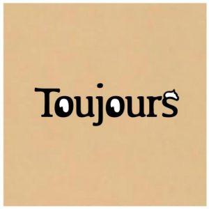 Toujours / トゥジュール